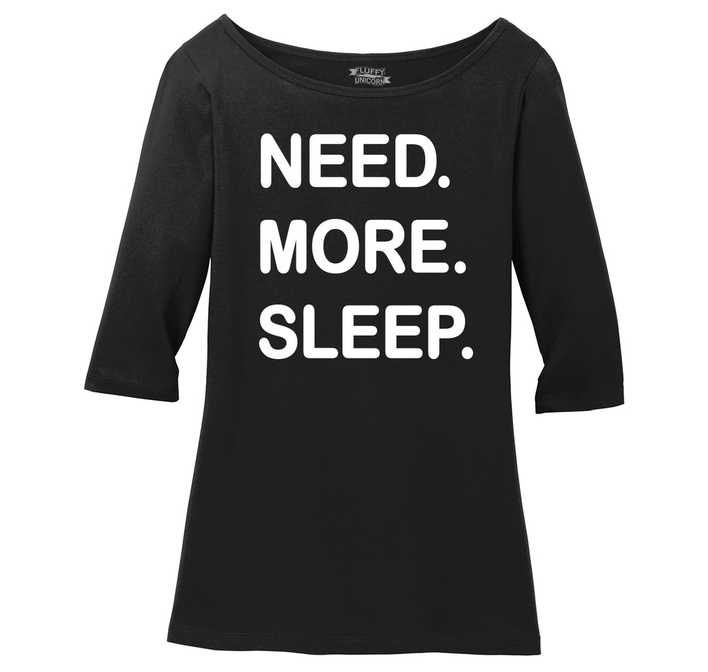 Need More Sleep Ladies Wide Neck 3/4 Sleeve Tee