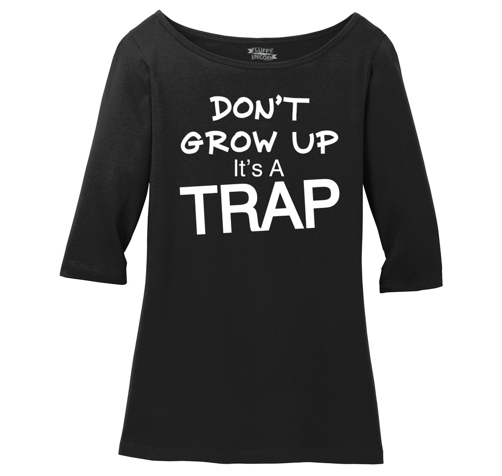Don't Grow Up It's A Trap Funny Birthday Gift Tee Ladies Wide Neck 3/4 Sleeve Tee