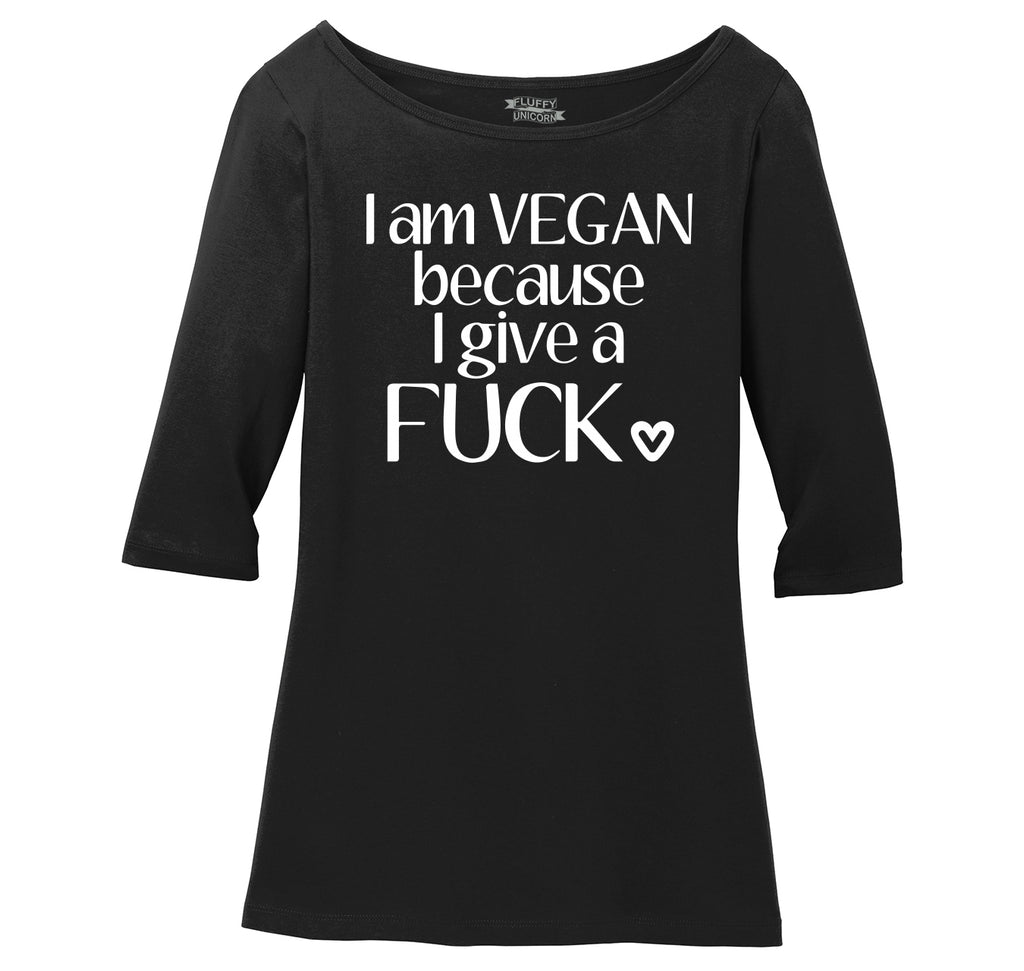 I Am Vegan Because I Give A Fuck Ladies Wide Neck 3/4 Sleeve Tee