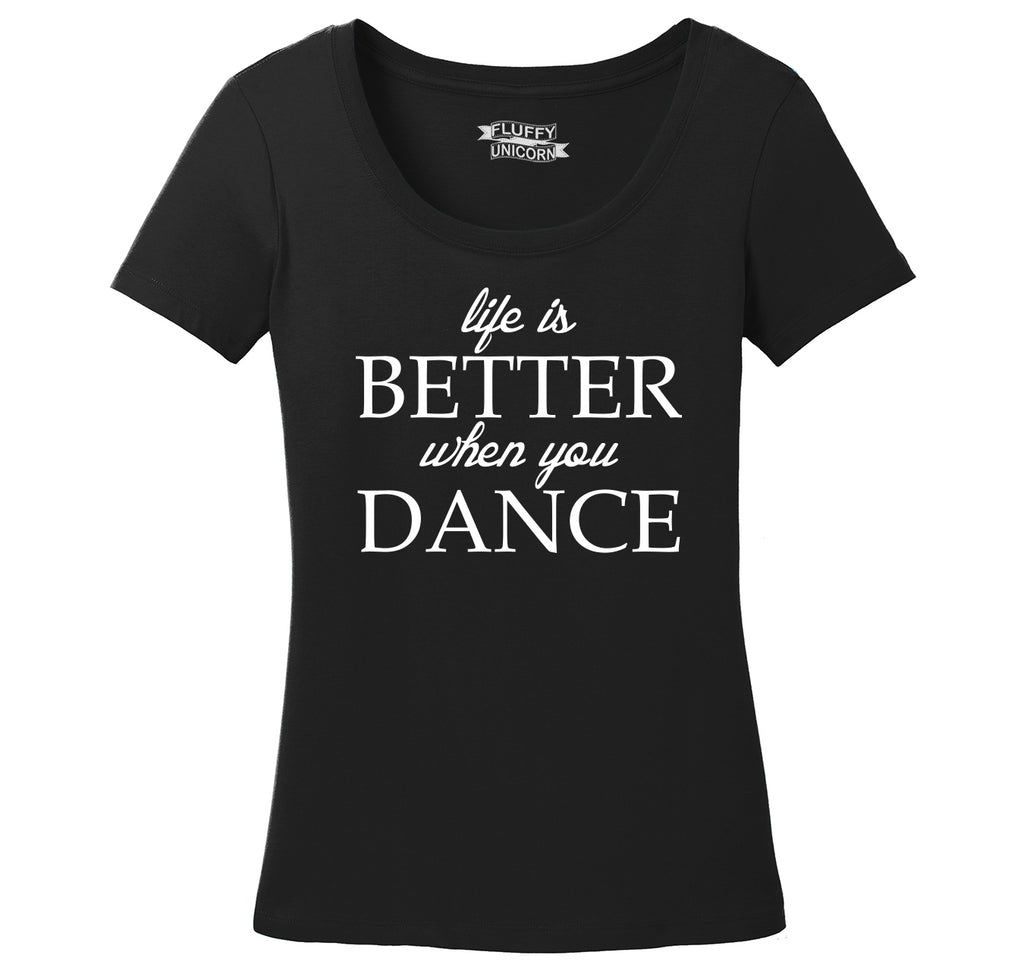 Life Is Better When You Dance Ladies Scoop Neck Tee