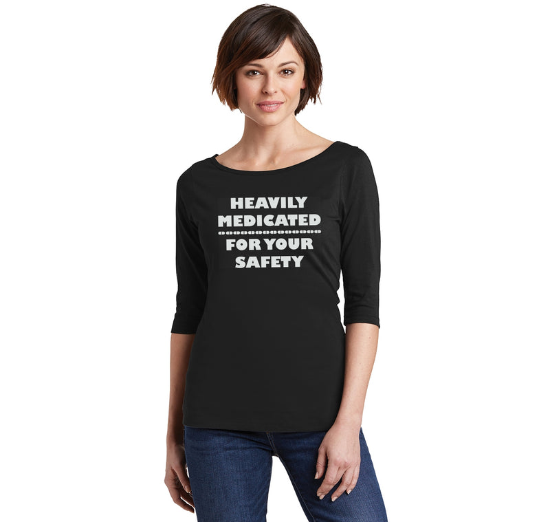 Heavily Medicated For Your Safety Ladies Wide Neck 3/4 Sleeve Tee