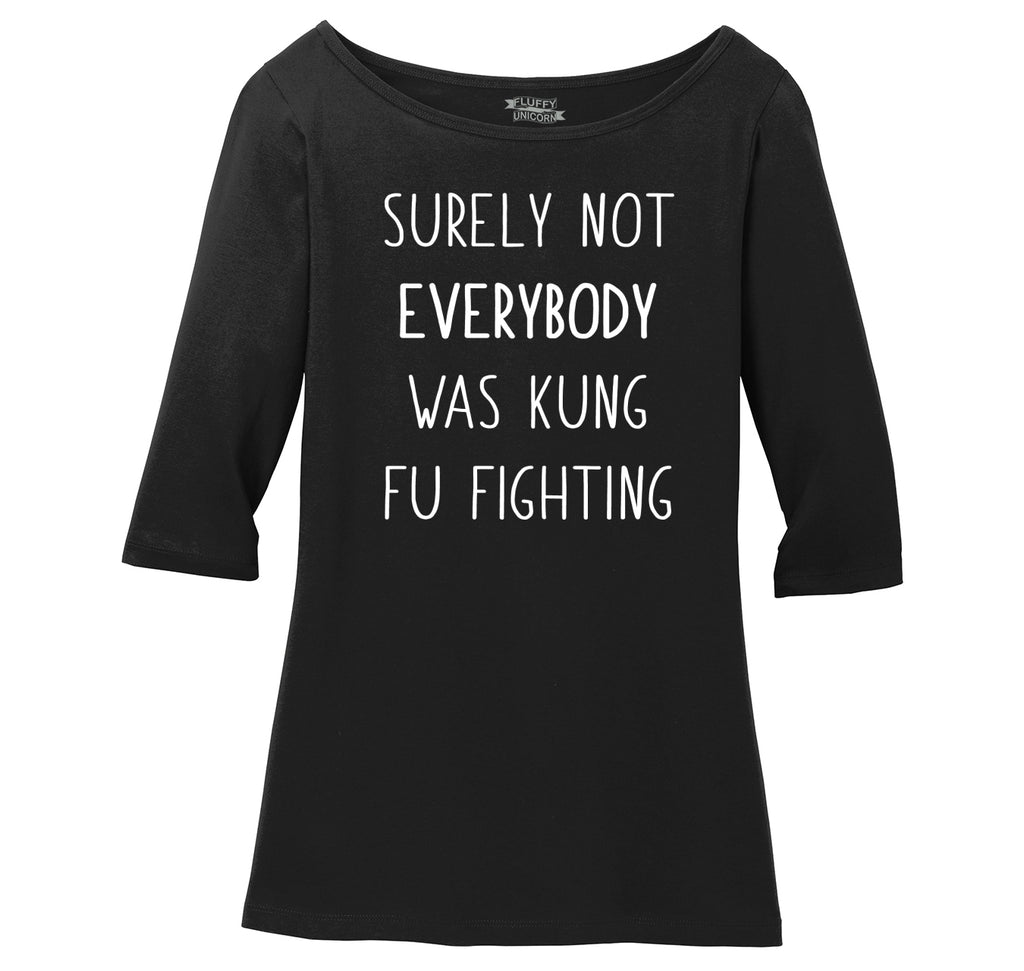Surely Not Everybody Kung Fu Fighting Ladies Wide Neck 3/4 Sleeve Tee