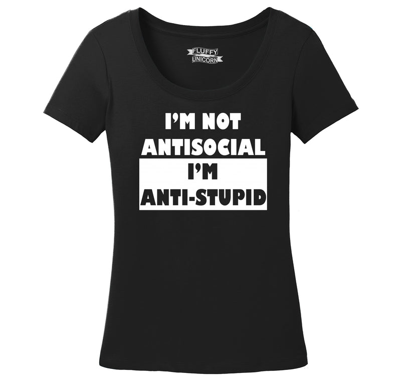 I'm Not Anti Social I'm Anti Stupid Ladies Scoop Neck Tee