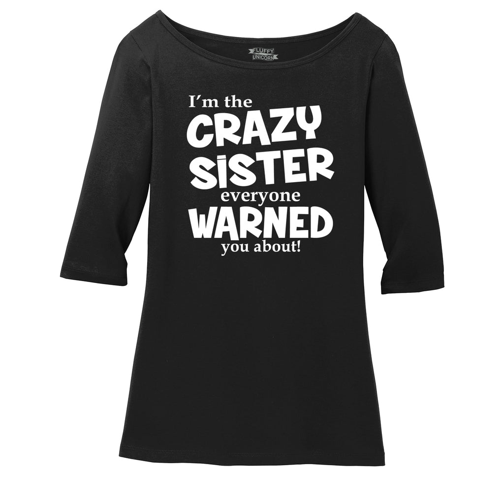 I'm The Crazy Sister Warned About Ladies Wide Neck 3/4 Sleeve Tee