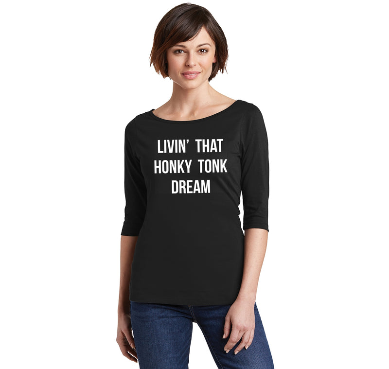 Livin That Honky Tonk Dream Ladies Wide Neck 3/4 Sleeve Tee