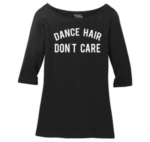 Dance Hair Don't Care Ladies Wide Neck 3/4 Sleeve Tee