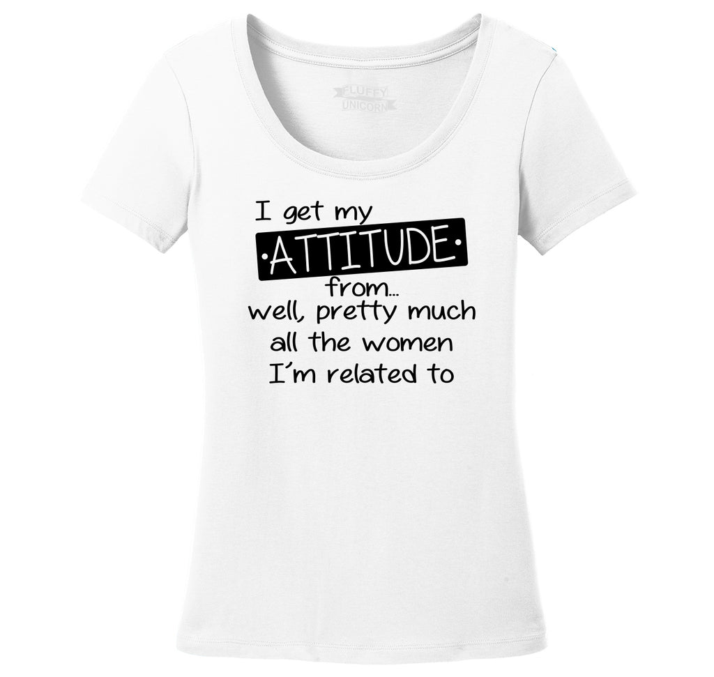 I Get My Attitude From The Women In My Life Ladies Scoop Neck Tee