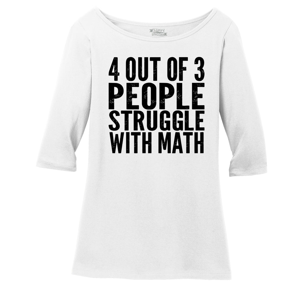 4 Out Of 3 People Struggle With Math Ladies Wide Neck 3/4 Sleeve Tee