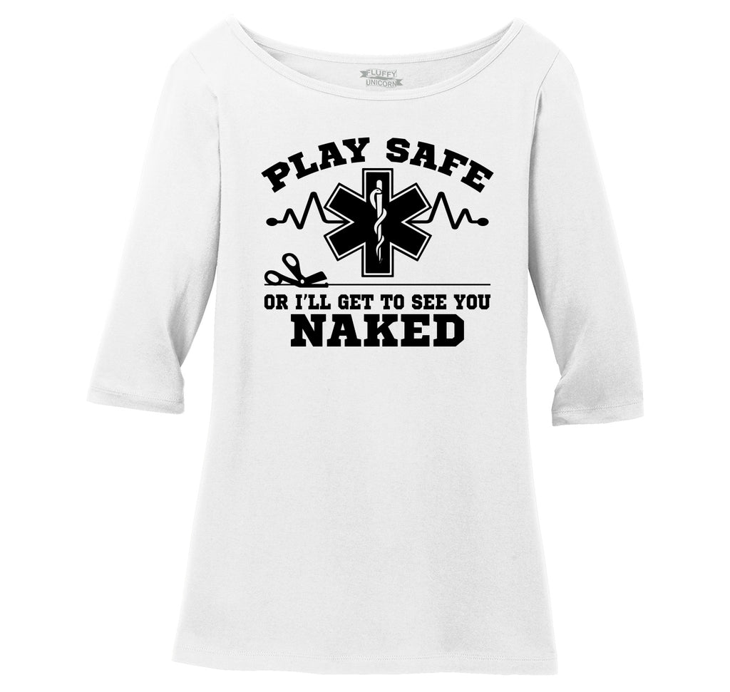 Play It Safe Or I'll See You Naked Funny EMT Tee Ladies Wide Neck 3/4 Sleeve Tee