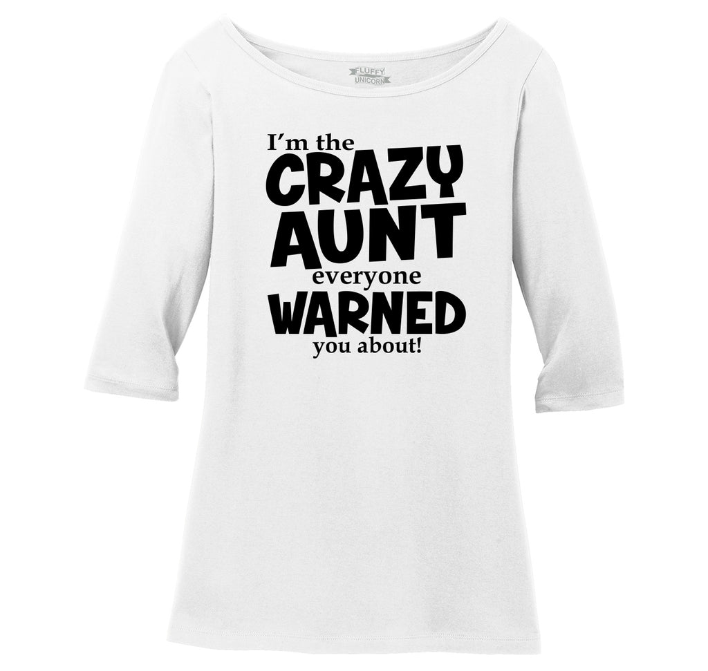 I'm The Crazy Aunt Everyone Warned You About Ladies Wide Neck 3/4 Sleeve Tee