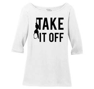 Take It Off Funny Sexual Pool Party Shirt Ladies Wide Neck 3/4 Sleeve Tee