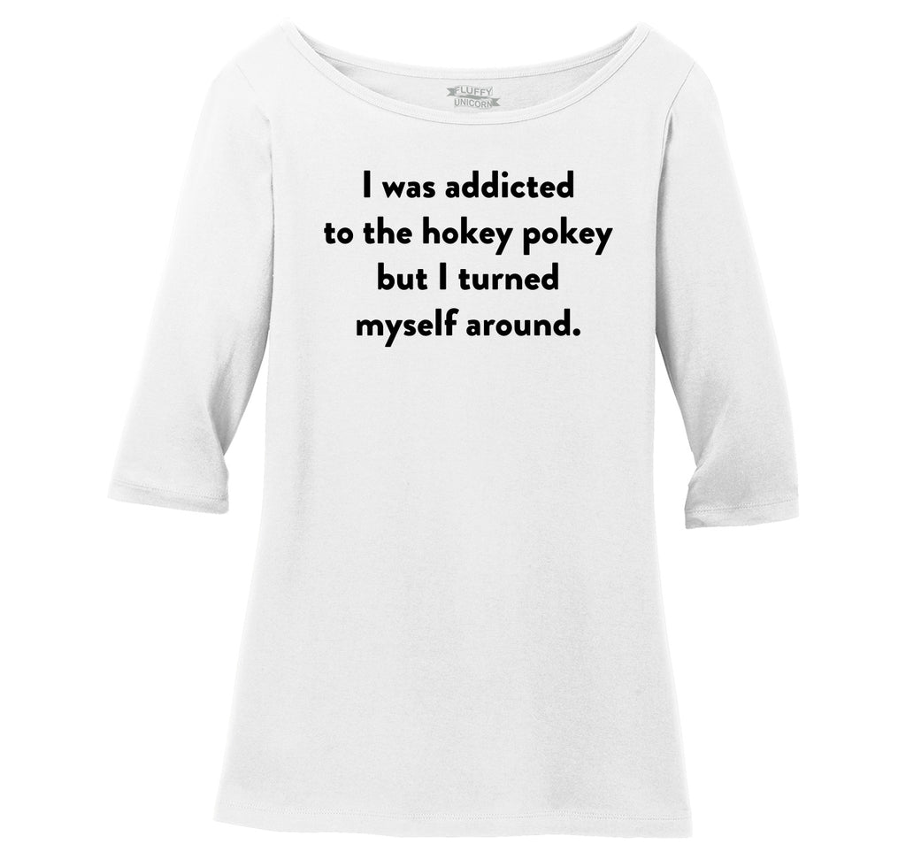 Addicted To Hokey Pokey Funny T Shirt Cute Party Humor Tee Ladies Wide Neck 3/4 Sleeve Tee
