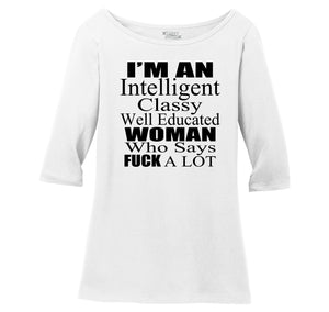 Intelligent Classy Woman Says Fuck A Lot Ladies Wide Neck 3/4 Sleeve Tee