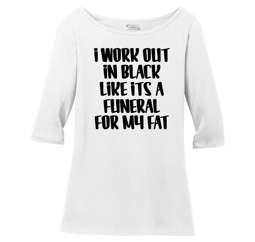 Workout In Black Funeral For Fat Ladies Wide Neck 3/4 Sleeve Tee