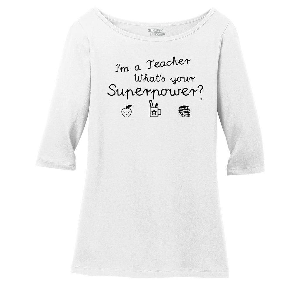 I'm A Teacher What's Your Superpower Ladies Wide Neck 3/4 Sleeve Tee