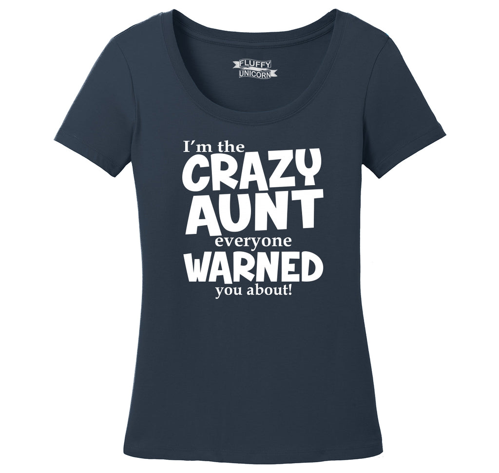I'm The Crazy Aunt Everyone Warned You About Ladies Scoop Neck Tee