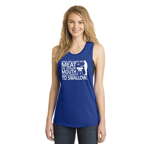 Once You Have My Meat In Your Mouth You'll Want To Swallow Ladies Festival Tank Top