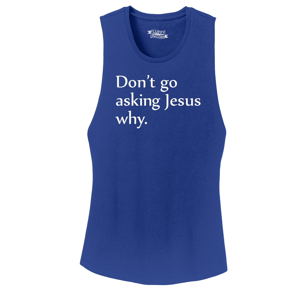 Don't Go Asking Jesus Why Ladies Festival Tank Top
