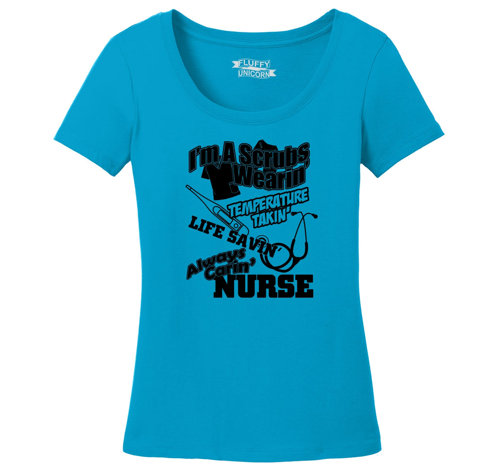 I'm A Scrubs Wearing Always Caring Nurse Ladies Scoop Neck Tee