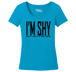 I'm Shy But I Have A Big Dick Ladies Scoop Neck Tee