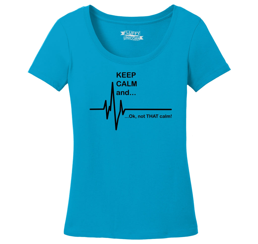 Keep Calm Ok Not That Calm Ladies Scoop Neck Tee
