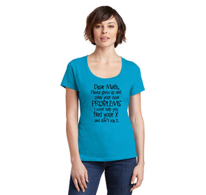 Dear Math Solve Your Own Problems Ladies Scoop Neck Tee