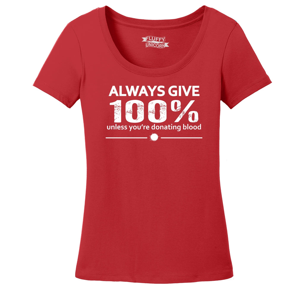 Always Give 100% Unless You're Donating Blood Ladies Scoop Neck Tee