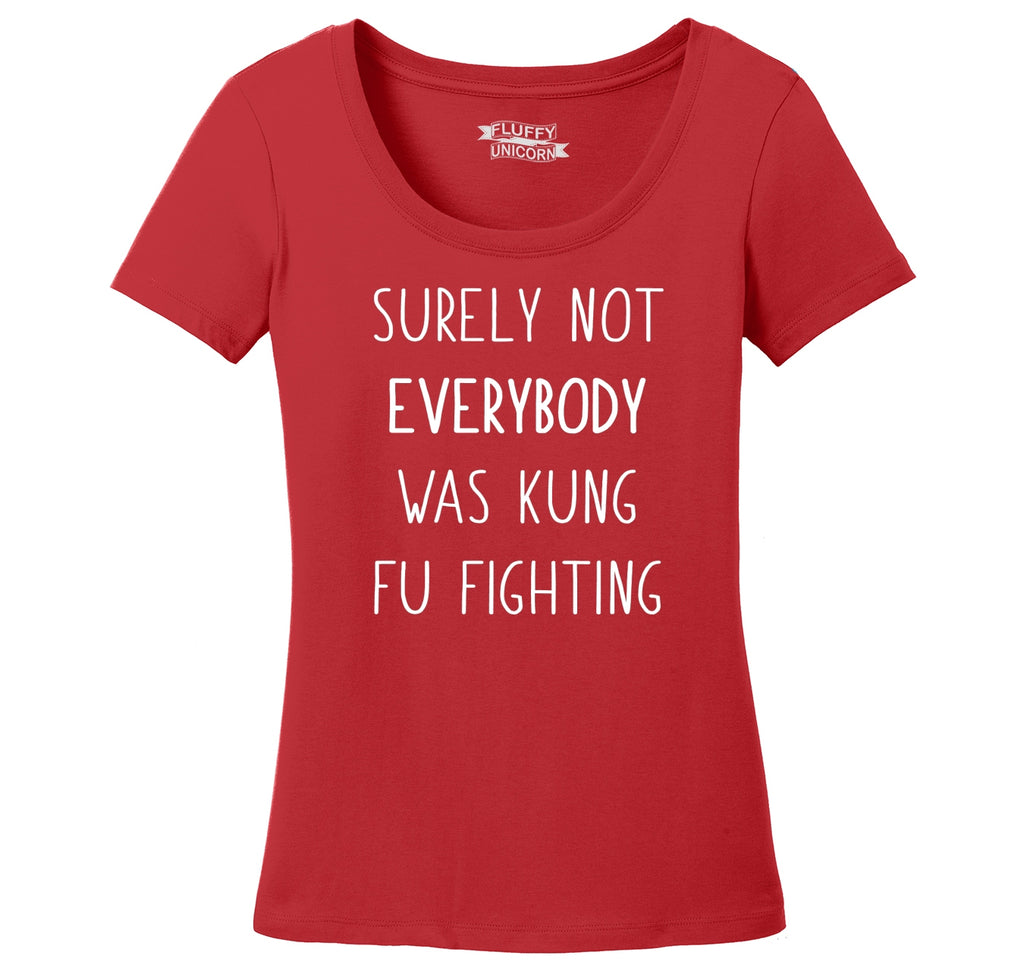 Surely Not Everybody Kung Fu Fighting Ladies Scoop Neck Tee