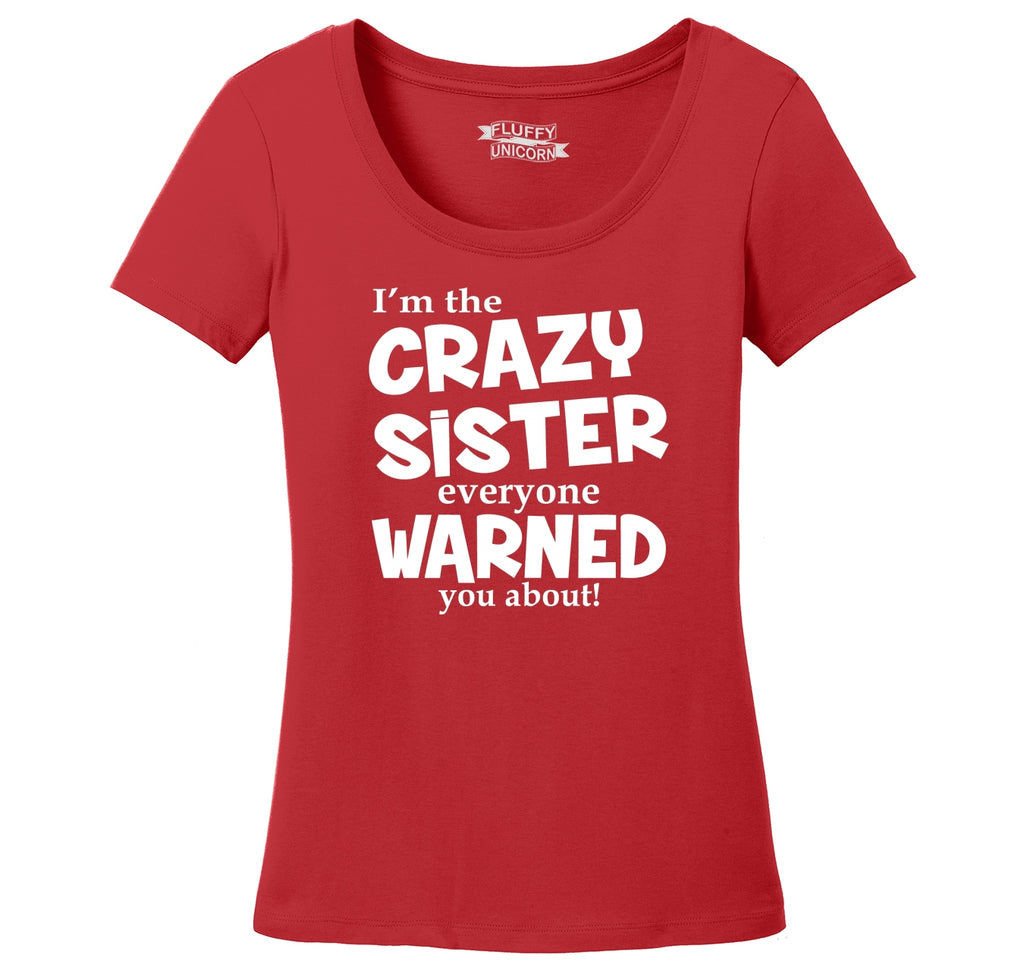 I'm The Crazy Sister Warned About Ladies Scoop Neck Tee