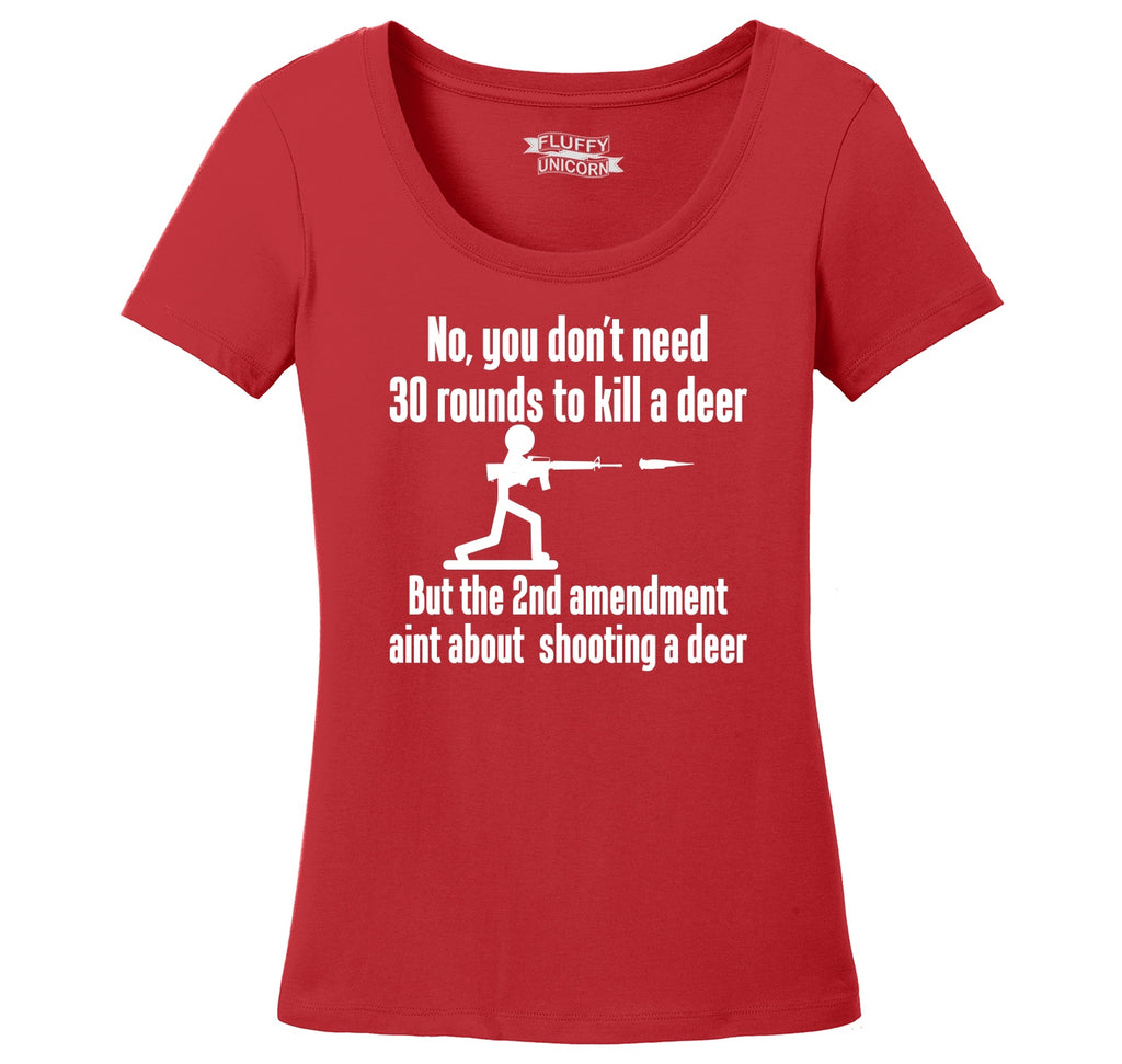 Don't Need 30 Rounds To Shoot Deer 2nd Amendment Aint About Deer Ladies Scoop Neck Tee