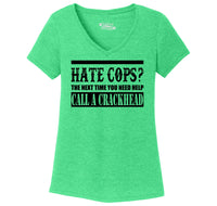 Hate Cops? Next Time You Need Help Call A Crackhead. Ladies Tri-Blend V-Neck Tee Shirt