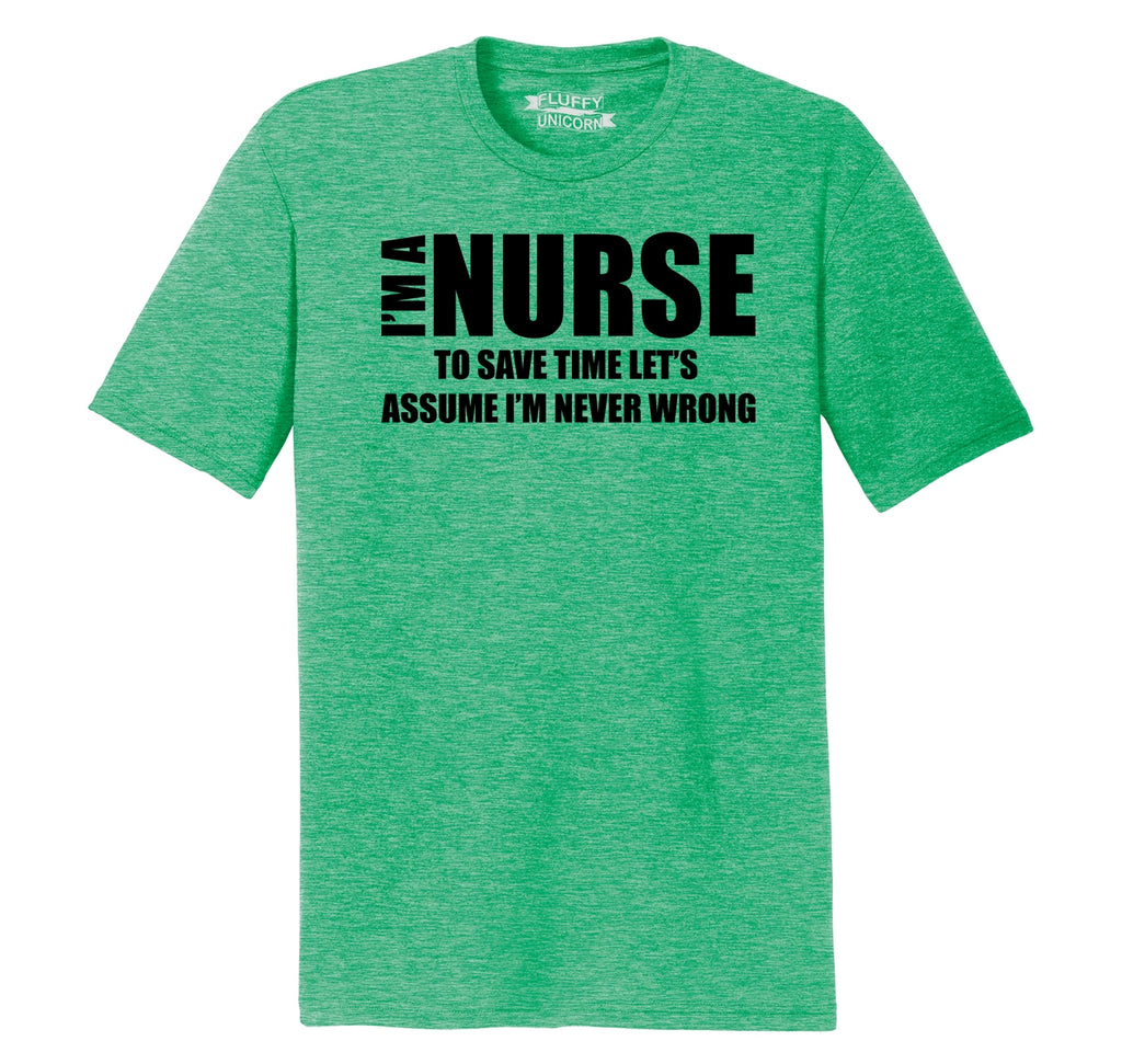 I'm A Nurse Assume I'm Never Wrong Funny Tee Nurse Gift Tee Mens Short Sleeve Tri-Blend Shirt