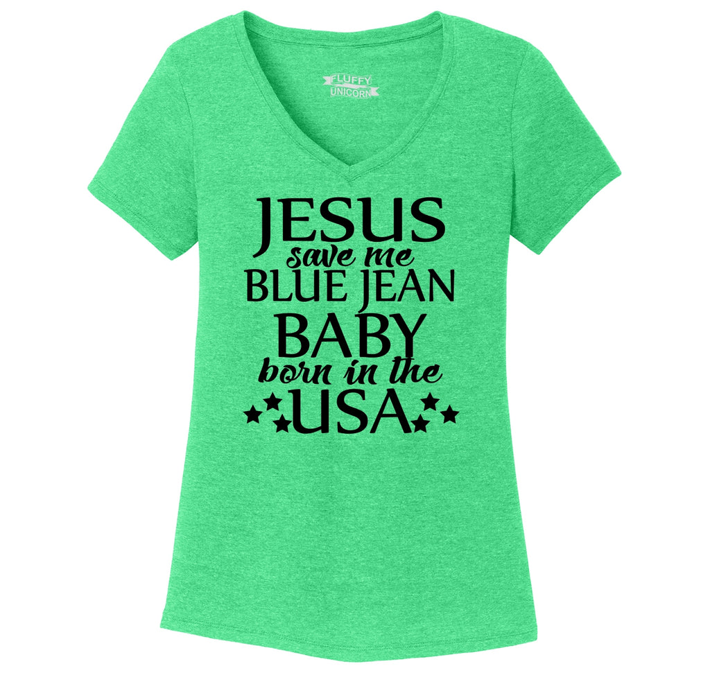 Jesus Save Me Blue Jean Baby Born In USA Ladies Tri-Blend V-Neck Tee Shirt