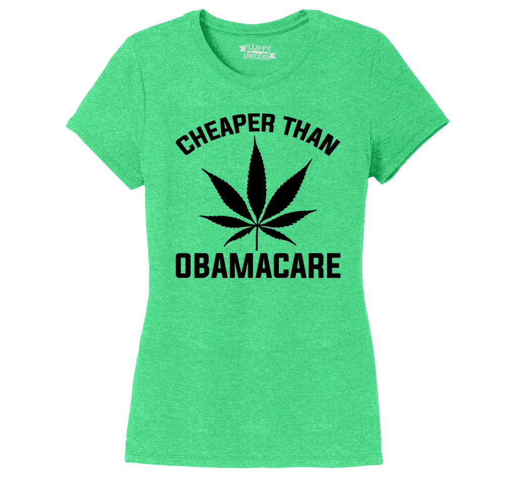 Marijuana - Cheaper Than ObamaCare Ladies Short Sleeve Tri-Blend Shirt