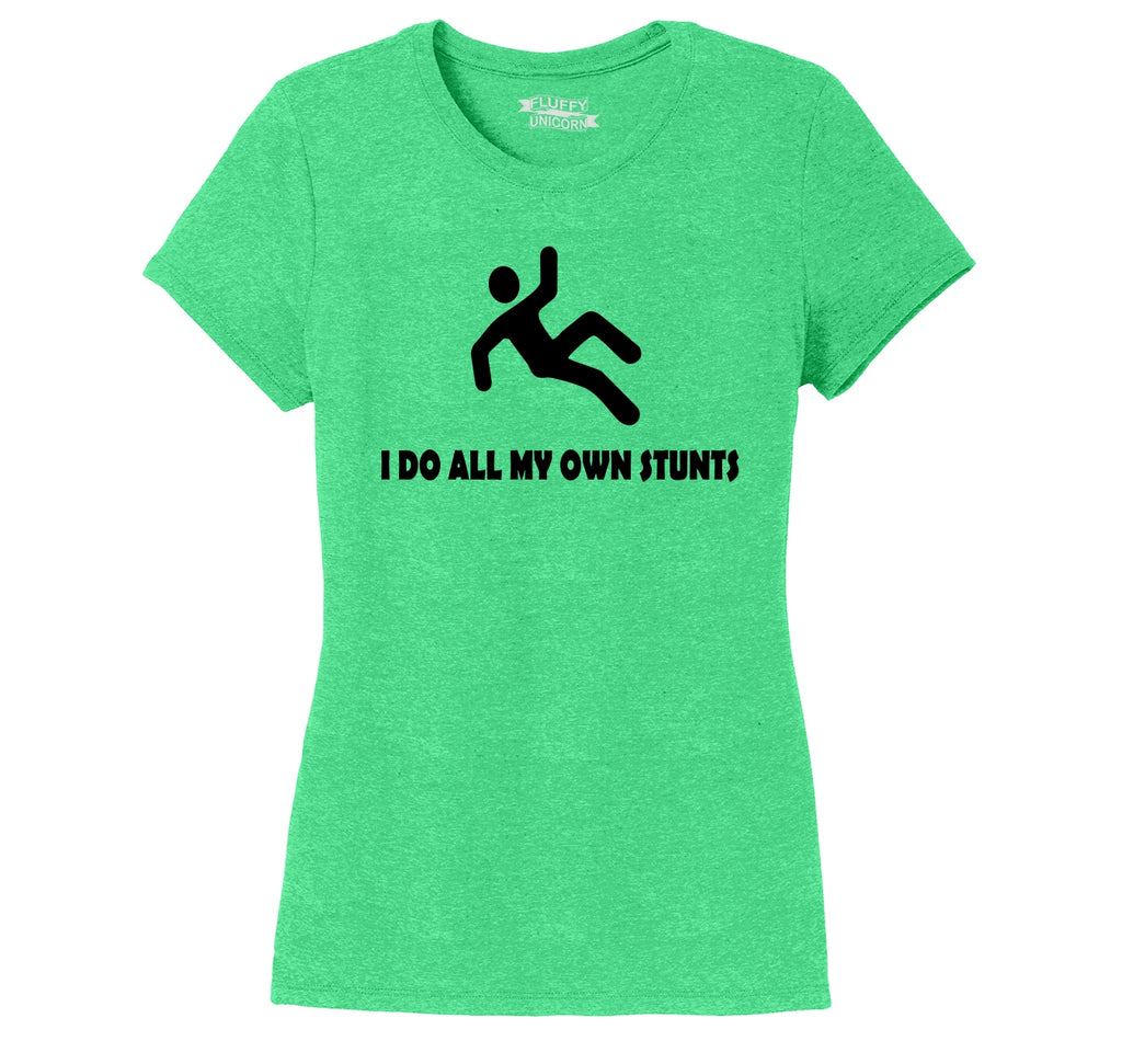I Do All My Own Stunts Ladies Short Sleeve Tri-Blend Shirt