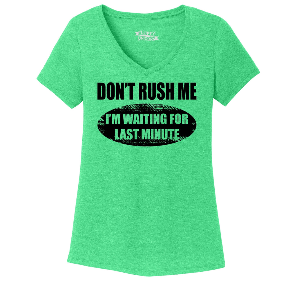 Don't Rush Me I'm Waiting For Last Minute Funny Tee Ladies Tri-Blend V-Neck Tee Shirt