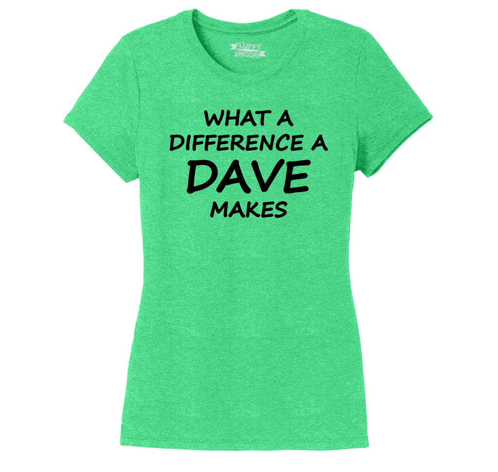 What A Difference A Dave Makes Funny Shirt Ladies Short Sleeve Tri-Blend Shirt