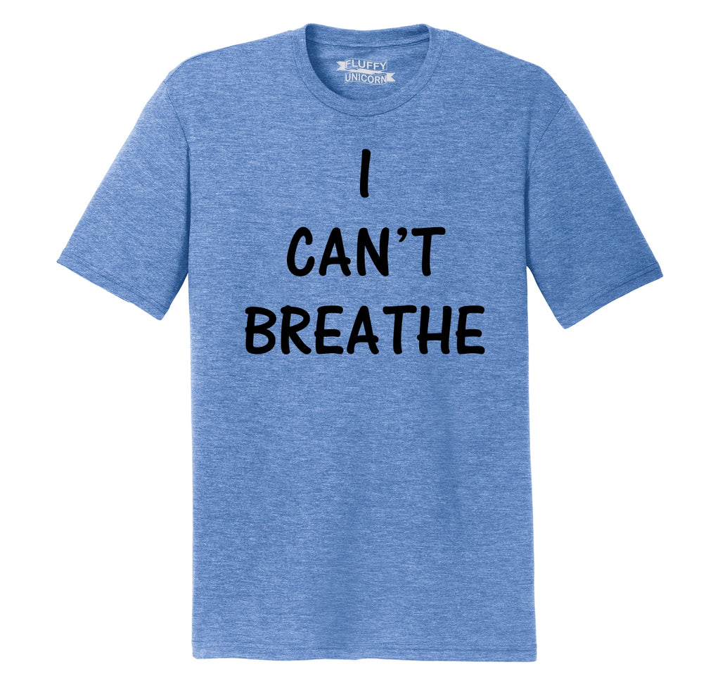 I Can't Breathe Mens Short Sleeve Tri-Blend Shirt