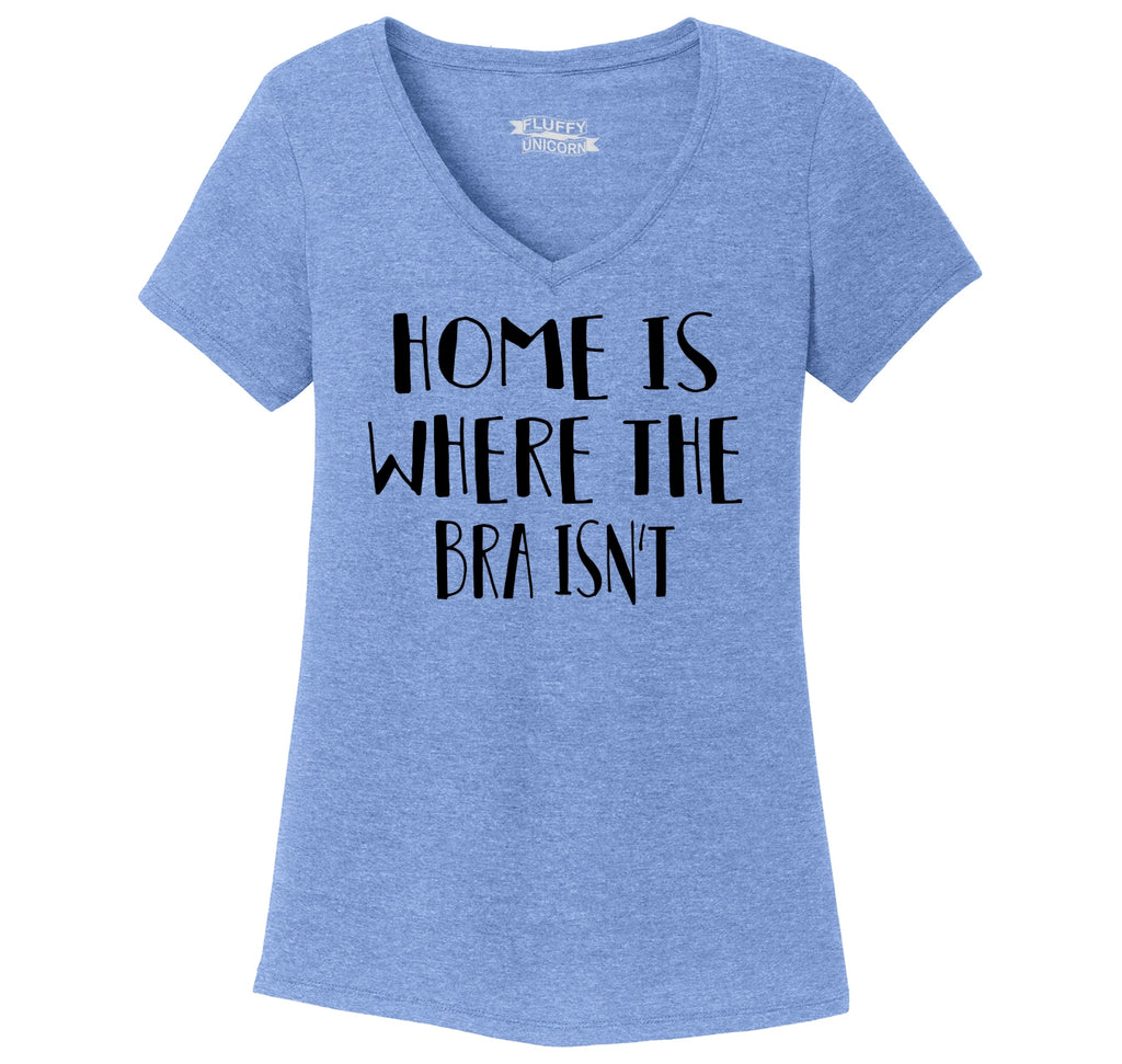Home Is Where The Bra Isn't Ladies Tri-Blend V-Neck Tee Shirt