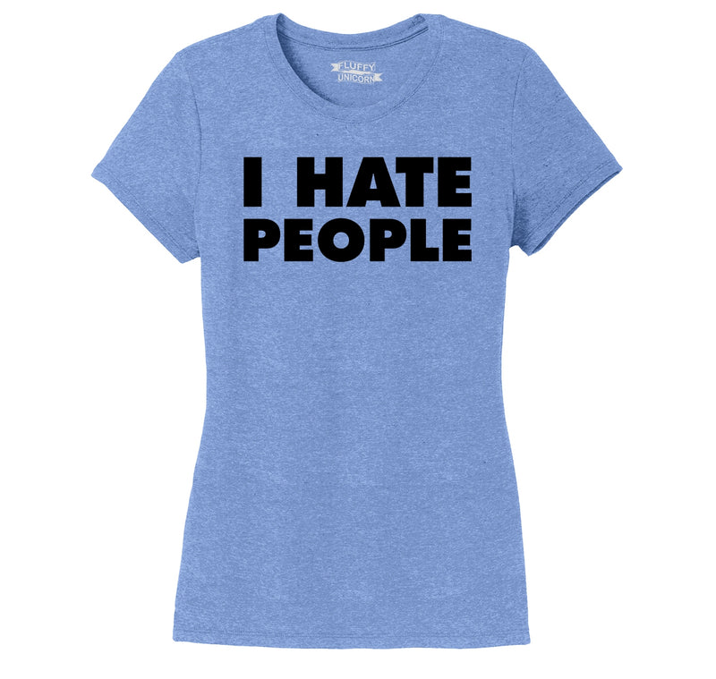I Hate People Ladies Short Sleeve Tri-Blend Shirt