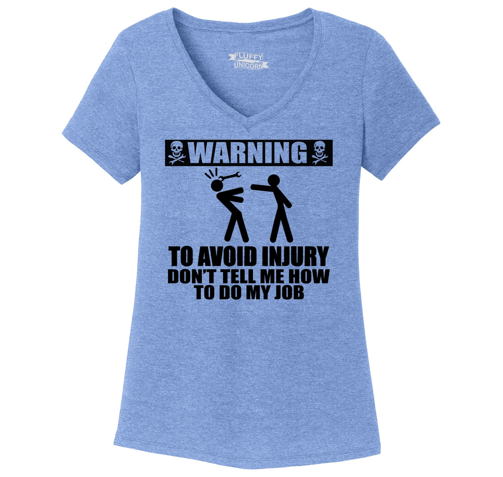 Warning To Avoid Injury Don't Tell Me How To Do My Job Ladies Tri-Blend V-Neck Tee Shirt