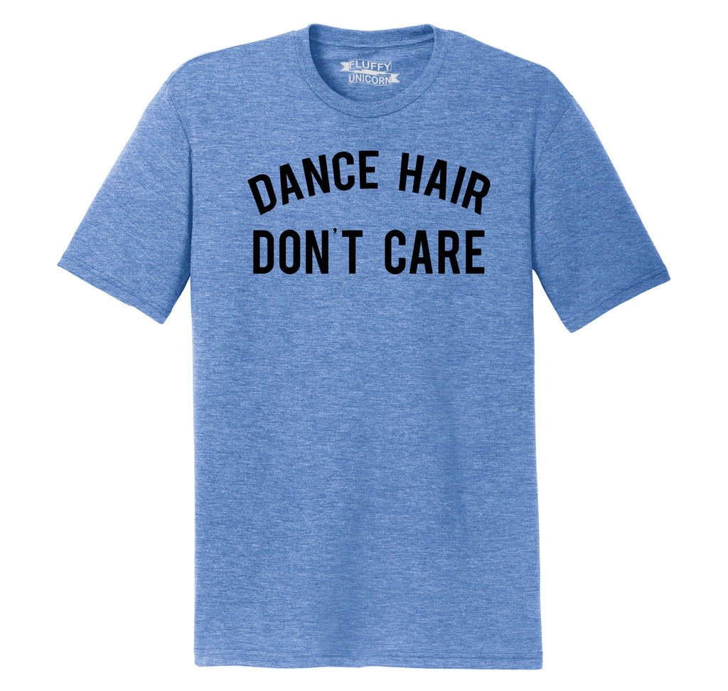 Dance Hair Don't Care Mens Short Sleeve Tri-Blend Shirt