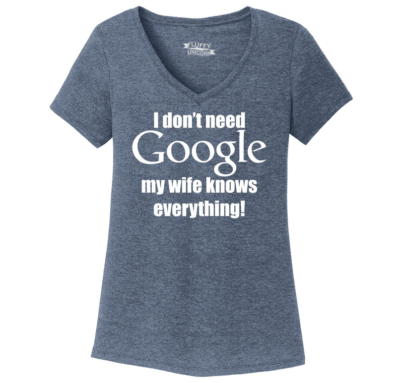 I Don't Need Google Wife Knows Everything Ladies Tri-Blend V-Neck Tee Shirt