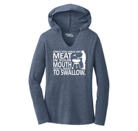 Once You Have My Meat In Your Mouth You'll Want To Swallow Ladies Tri-Blend Hooded Tee