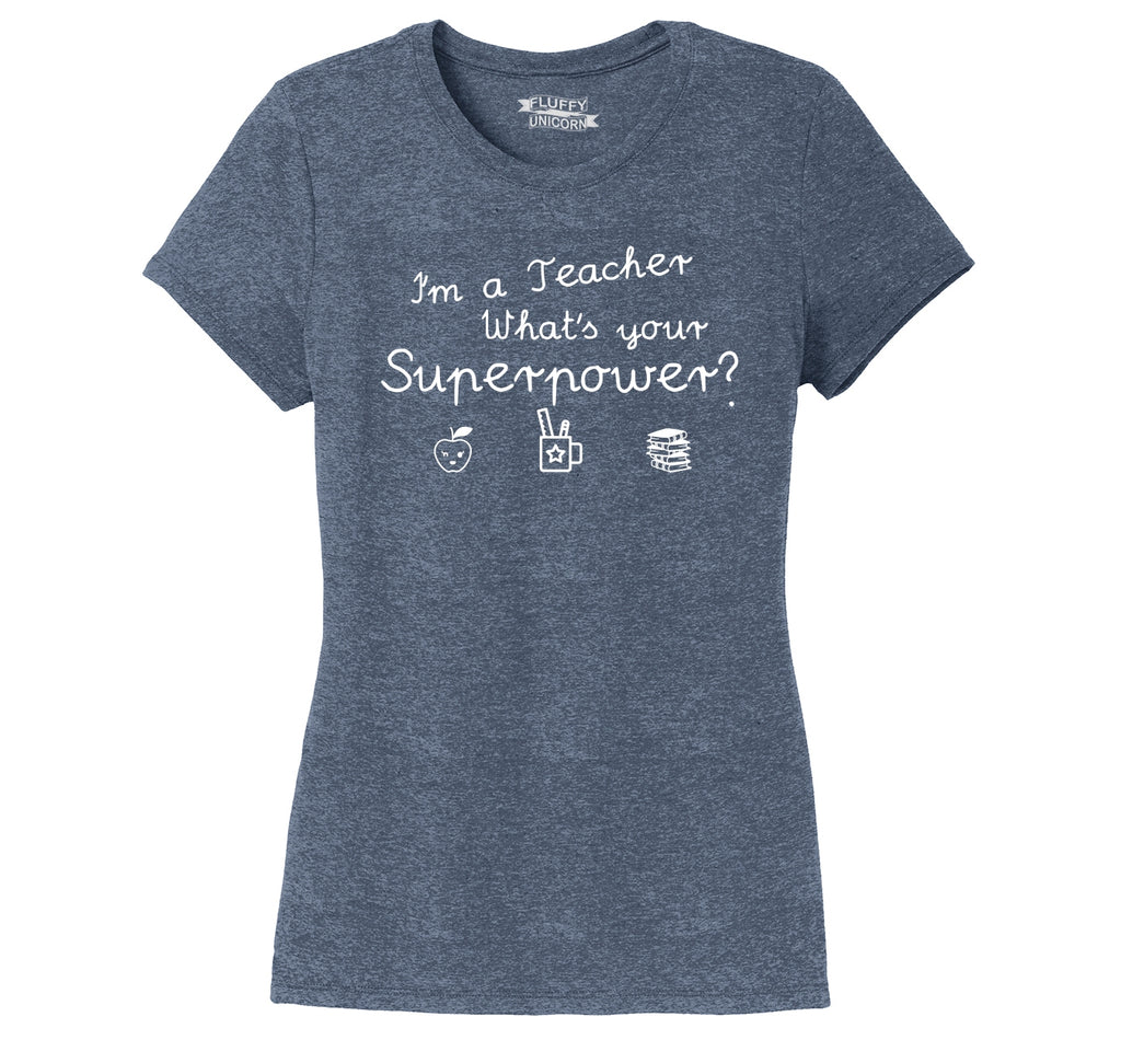 I'm A Teacher What's Your Superpower Ladies Short Sleeve Tri-Blend Shirt