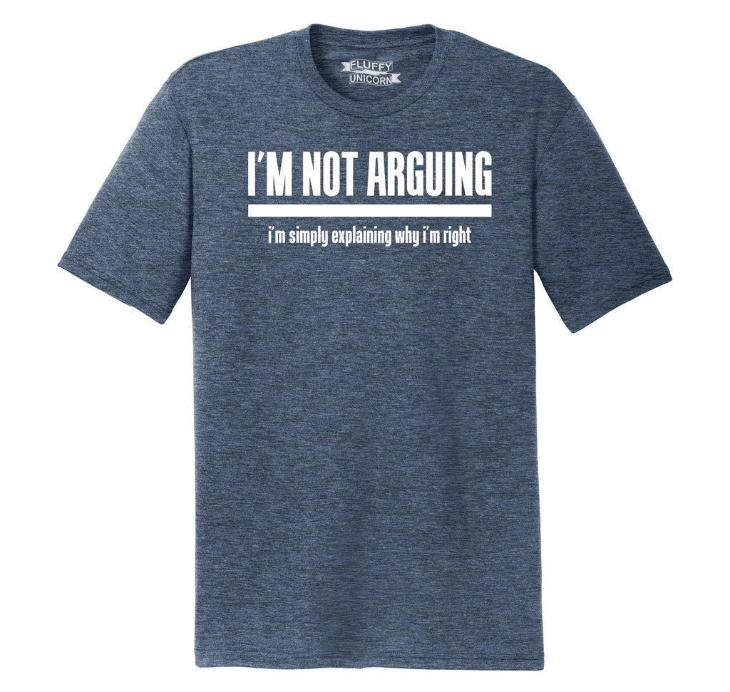 I'm Not Arguing I'm Simply Explaining Why I'm Right Mens Short Sleeve Tri-Blend Shirt