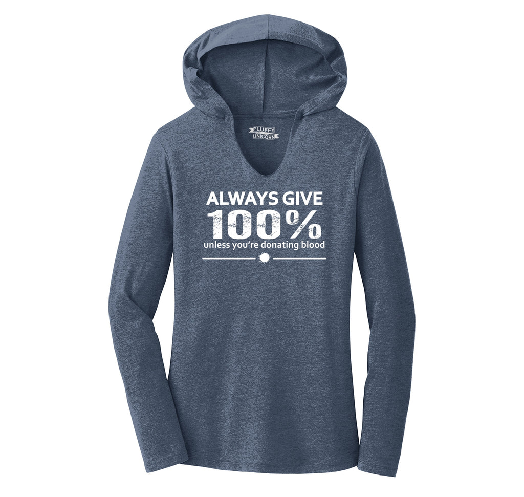 Always Give 100% Unless You're Donating Blood Ladies Tri-Blend Hooded Tee