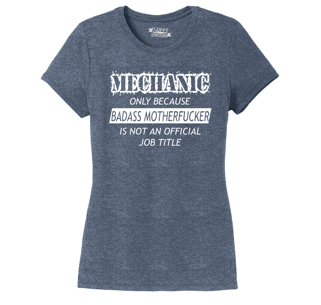Mechanic Only Because Bad@ss MotherF**ker Is Not A Job Title Ladies Short Sleeve Tri-Blend Shirt