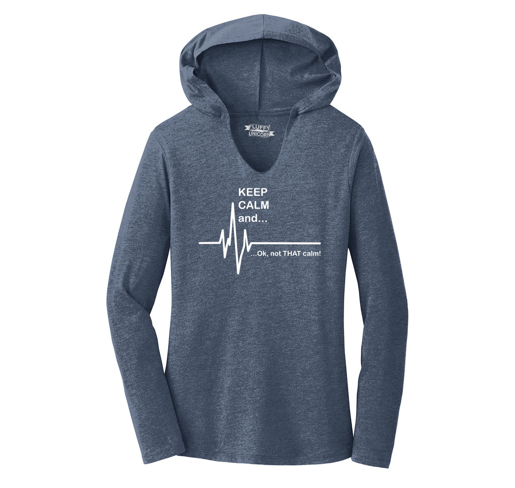 Keep Calm Ok Not That Calm Ladies Tri-Blend Hooded Tee