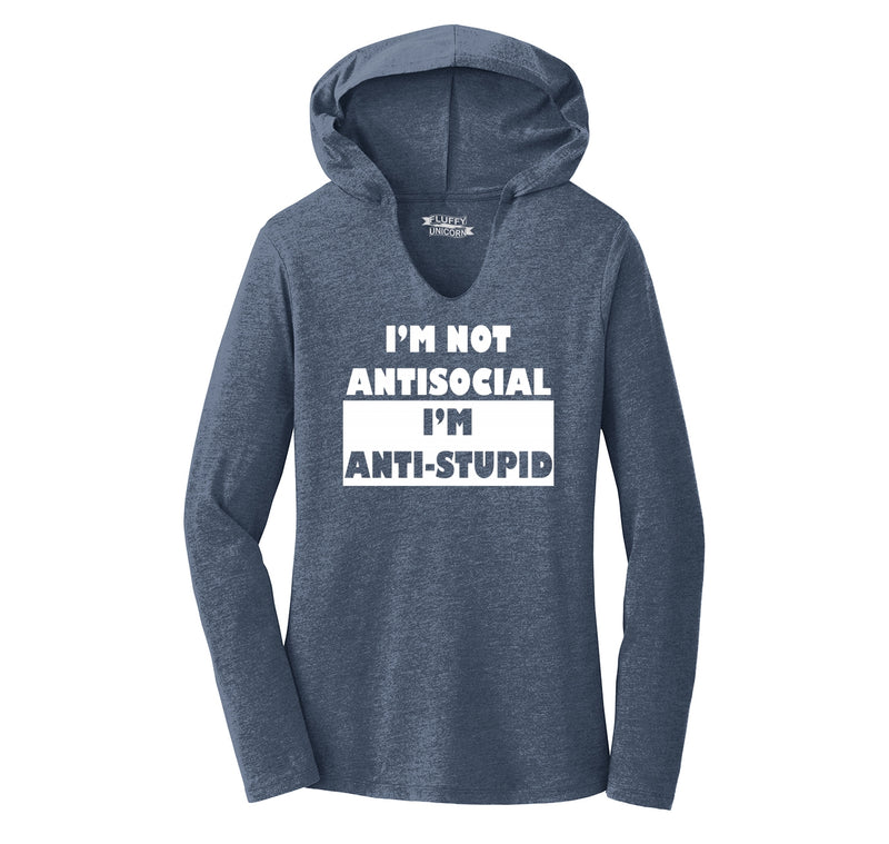 I'm Not Anti Social I'm Anti Stupid Ladies Tri-Blend Hooded Tee
